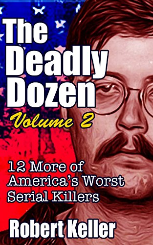 The Deadly Dozen Volume 2 Twelve More Of Americas Worst Serial