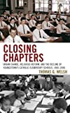 Closing Chapters: Urban Change, Religious Reform, and the Decline of Youngstown's Catholic Elementary Schools, 1960-2006 by Thomas G. Welsh (2011-12-08)