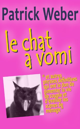 Le Chat a vomi ; et autres phrases définitives qui ont le don de pimenter la vie de couple et d'éveiller les scènes de ménage