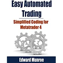 Easy Automated Trading: Simplified coding for metatrader 4 (English Edition)