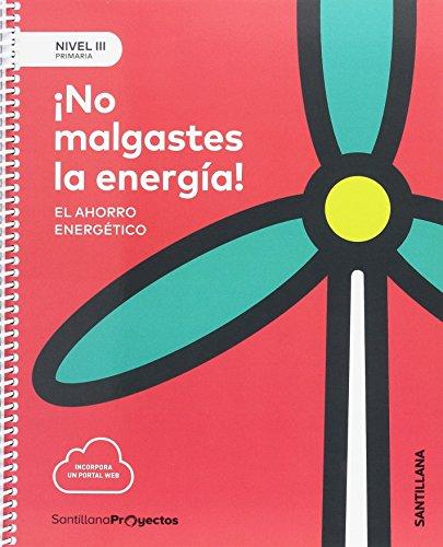 NIVEL III PRI NO MALGASTES LA ENERGIA. EL AHORRO ENERGETICO - 9788414106426