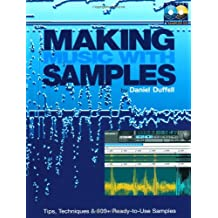 Making Music with Samples: Tips, Techniques & 600+ Ready to Use Samples Book/CD Package: Tips, Techniques, and 600+ Ready-to-use Samples