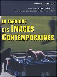 La fabrique des images contemporaines - Christian Delage