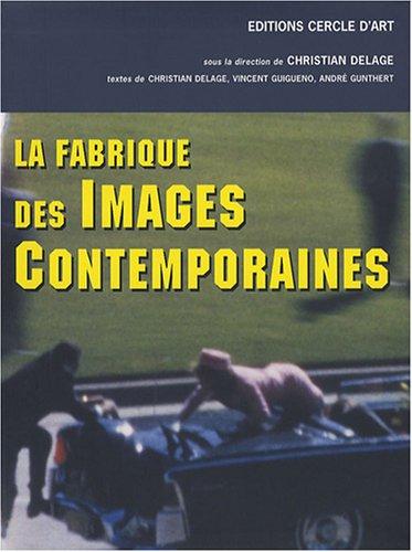 La fabrique des images contemporaines par Christian Delage
