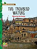 Caring for Nature: The troubled waters (Rescuing the Ganga)