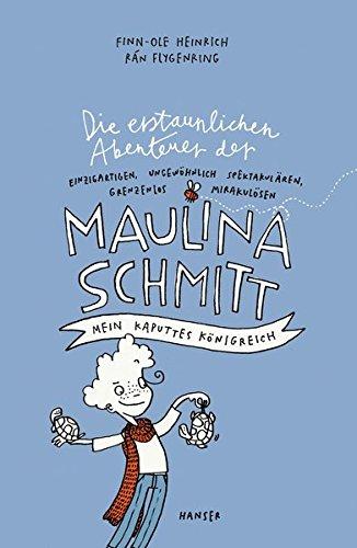 Die erstaunlichen Abenteuer der Maulina Schmitt - Mein kaputtes Königreich -