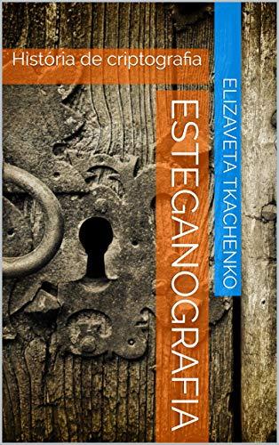 Esteganografia: História de criptografia (Portuguese Edition)