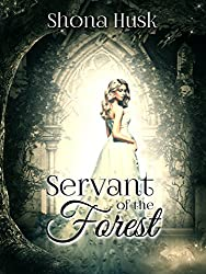 Servant of the Forest: A fairy tale retelling