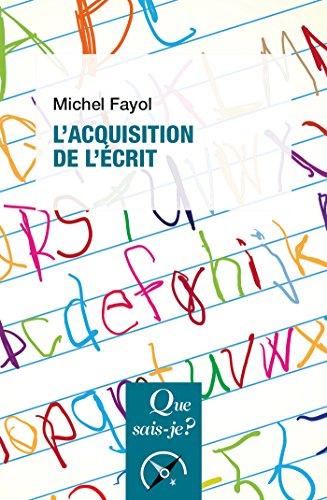 L'acquisition de l'écrit: « Que sais-je ? » n° 3970 par Michel Fayol