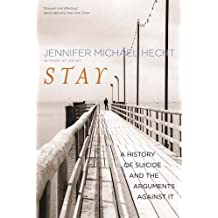Stay: A History of Suicide and the Philosophies Against it