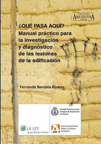 ¿Qué pasa aquí? Manual práctico para la investigación y diagnóstico de las lesiones de la edificación (Arquitectura legal)