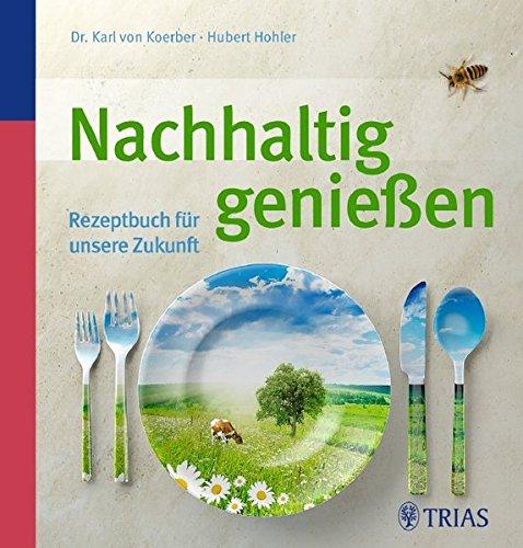Nachhaltig genießen: Rezeptbuch für unsere Zukunft