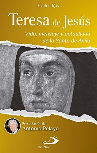 Teresa de Jesús: Vida, mensaje y actualidad de la Santa de Ávila de [