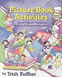 Picture Book Activities: Fun and Games for Preschoolers Based on 50 Favorite Children's Books by Trish Kuffner (2001-08-01)