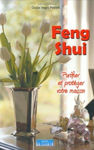 Feng Shui : Purifier et protéger votre maison par Giulia Vegni Petrelli