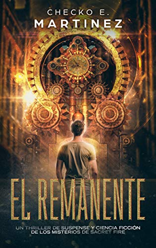 El Remanente: Un thriller de suspense, aventuras y ciencia ficción (Los Misterios de Sacret Fire nº 1) por Checko E. Martinez