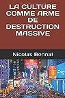 La culture moderne comme arme de destruction massive par Bonnal