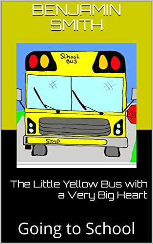 the-little-yellow-bus-with-a-very-big-heart-going-to-school-english-edition