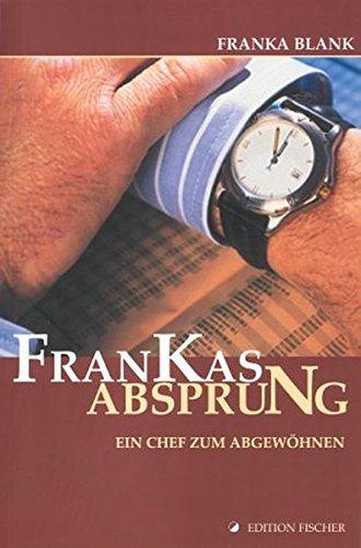 Frankas Absprung: Ein Chef zum Abgewöhnen (edition fischer)