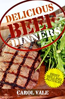 Delicious Beef Dinners (Delicious Dinners Book 1) (English Edition) par [Vale, Carol]