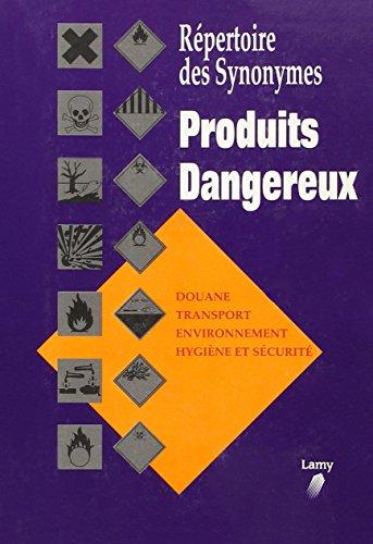 Produits dangereux : Répertoire des synonymes, douane, transport, environnement, hygiène et sécurité (Droits)