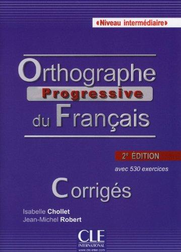 Orthographe progressive du franais - Niveau Intermdiaire - Corrigs - 2me dition