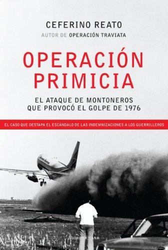 Operación Primicia: El ataque de Montoneros que provocó el golpe de 1976. El caso que destapa el esc por Ceferino Reato