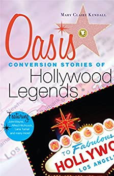 Oasis: Conversion Stories of Hollywood Legends by [Kendall, Mary Claire]