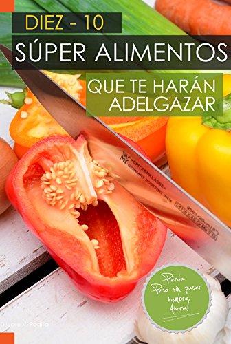 10 Súper Alimentos que te harán Adelgazar.: Adelgazar Comiendo