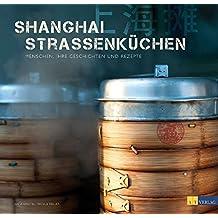 Shanghai Strassenküchen - Menschen, ihre Geschichten und Rezepte