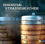 Shanghai Strassenküchen - Menschen, ihre Geschichten und Rezepte - Julia Dautel