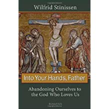 Into Your Hands, Father: Abandoning Ourselves to the God Who Loves Us by Fr. Wilfrid Stinissen (2011-02-17)