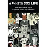 A White Sox Life: From Hoosier farm boy to 42 years in Major League Baseball (English Edition)