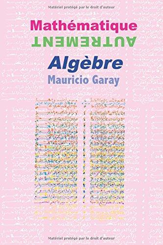 Mathématique Autrement: Algèbre