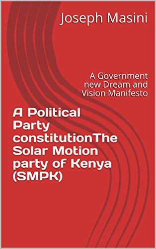 A Political Party constitutionThe Solar Motion party of Kenya (SMPK): A Government new Dream and Vision Manifesto (English Edition) por Joseph Masini