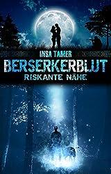 Berserkerblut (Band II): Riskante Nähe