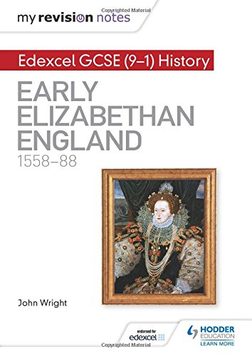 My Revision Notes: Edexcel GCSE (9-1) History: Early Elizabethan England, 1558–88 (Hodder GCSE History for Edexcel)