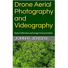 Drone Aerial Photography and Videography: Data Collection and Image Interpretation (Kindle Book 1)