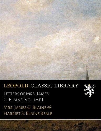 Letters of Mrs. James G. Blaine. Volume II por Mrs. James G. Blaine