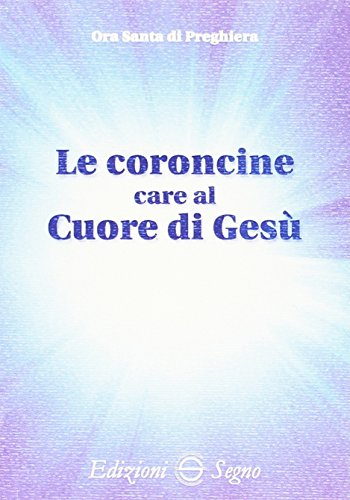 Le coroncine care al cuore di Ges. Ora santa di preghiera