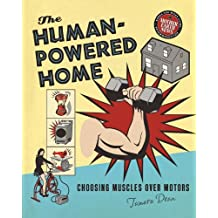 The Human-Powered Home: Choosing Muscles Over Motors (English Edition)