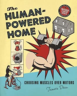 The Human-Powered Home: Choosing Muscles Over Motors de [Dean, Tamara]