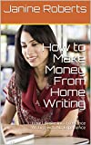 How to Make Money From Home Writing: How I Broke into Freelance Writing with No Experience
