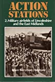 Action Stations - 2. Military Airfields of Lincolnshire and the East Midlands