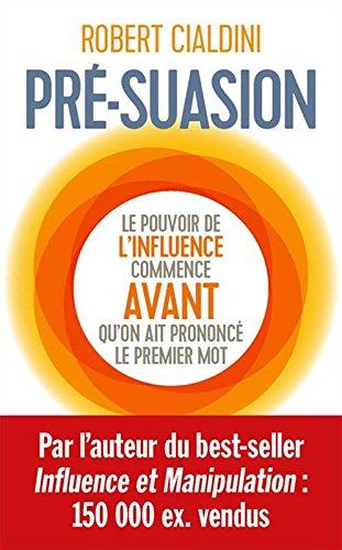 Pré-suasion : Une méthode révolutionnaire pour influencer et pesuader par From Editions First
