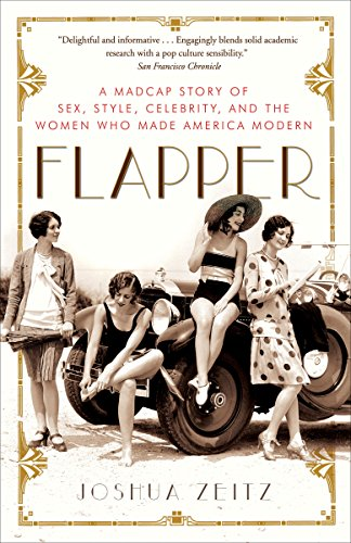 Flapper: A Madcap Story of Sex, Style, Celebrity, and the Women Who Made America Modern (English Edition)