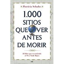 1000 sitios que ver antes de morir : una guía indispensable para el viajero de hoy día (Manuales Practicos (m.Roca))