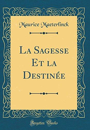 La Sagesse Et La Destinee (Classic Reprint)