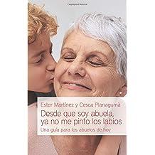 Desde que soy abuela, ya no me pinto los labios: Una guía para los abuelos de hoy