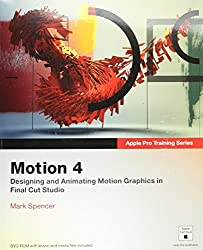 Motion 4: Designing and Animating Motion Graphics in Final Cut Studio (Apple Pro Training)